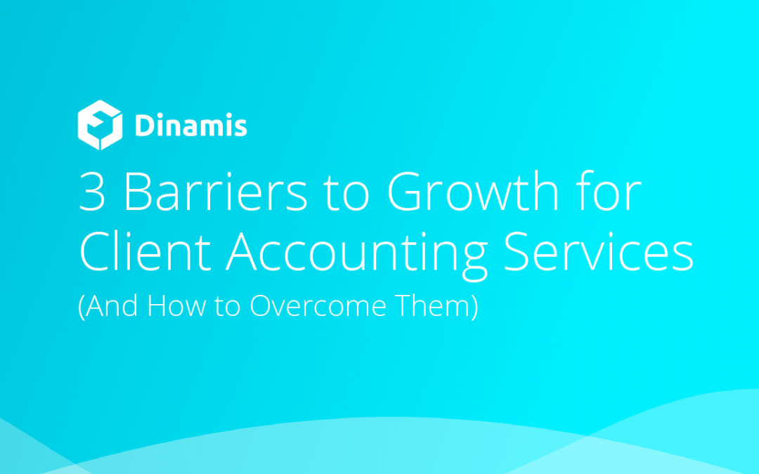 3 Barriers to Growth for Client Accounting Services (And How to Overcome Them)